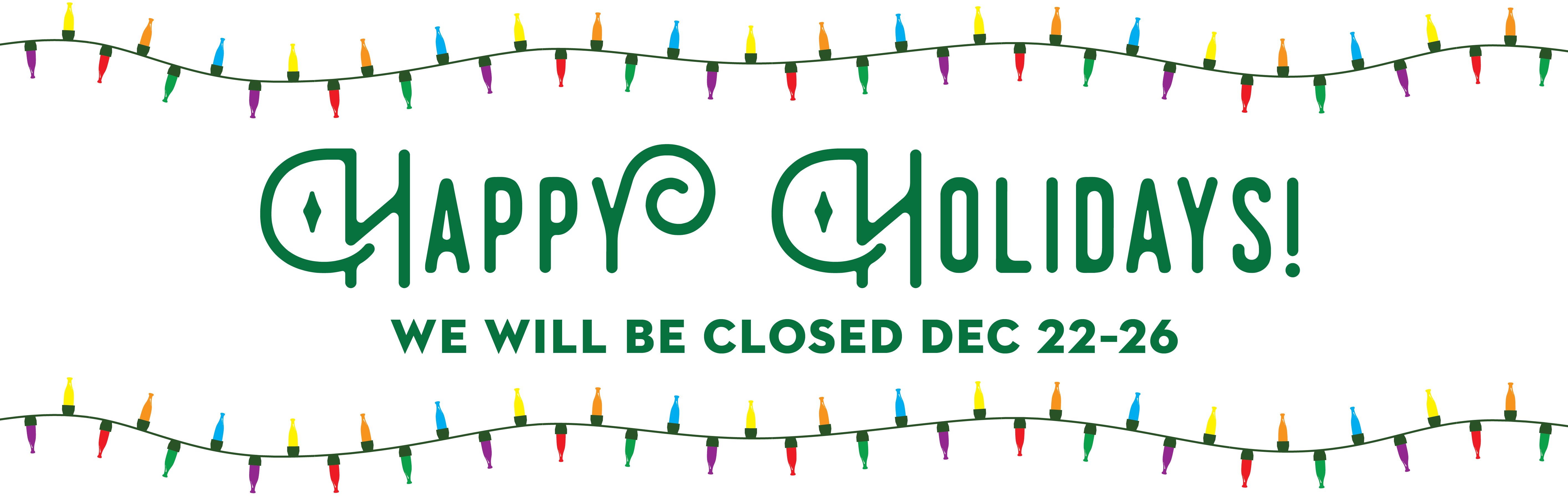 Happy Holidays: We will be closed Dec 22–26